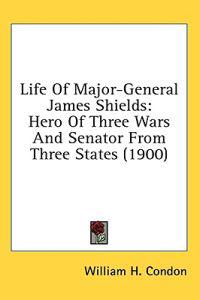 Life Of Major-General James Shields