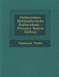 Heldenleben: Mittelalterliche Kulturideale