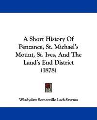 A Short History of Penzance, St. Michael's Mount, St. Ives, and the Land's End District