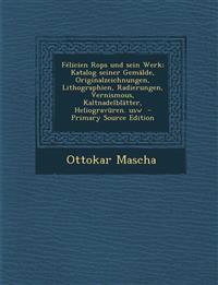 Felicien Rops Und Sein Werk; Katalog Seiner Gemalde, Originalzeichnungen, Lithographien, Radierungen, Vernismous, Kaltnadelblatter, Heliogravuren. Usw