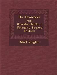 Die Uroscopie Am Krankenbette - Primary Source Edition