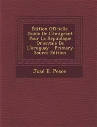 Edition Oficielle. Guide de L'Emigrant Pour La Republique Orientale de L'Uruguay - Primary Source Edition
