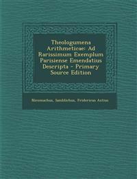 Theologumena Arithmeticae: Ad Rarissimum Exemplum Parisiense Emendatius Descripta - Primary Source Edition