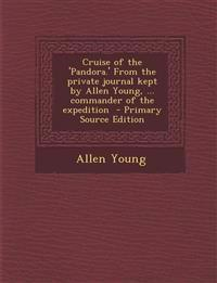 Cruise of the 'Pandora.' From the private journal kept by Allen Young, ... commander of the expedition  - Primary Source Edition