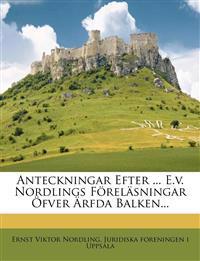 Anteckningar Efter ... E.V. Nordlings Forelasningar Ofver Arfda Balken...