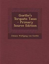 Goethe's Torquato Tasso - Primary Source Edition