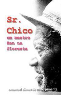 Sr. Chico: Um Mestre Zen Na Floresta