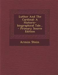 Luther And The Cardinal: A Historic-biographical Tale...
