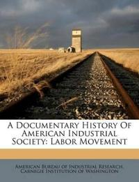 A Documentary History Of American Industrial Society: Labor Movement
