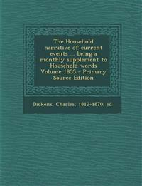 The Household Narrative of Current Events ... Being a Monthly Supplement to Household Words Volume 1855 - Primary Source Edition