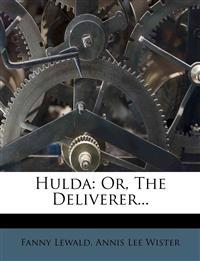 Hulda: Or, The Deliverer...