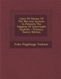 Cases of Disease of the Nervous System: In Patients the Subjects of Inheritable Syphilis - Primary Source Edition