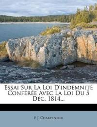 Essai Sur La Loi D'Indemnite Conferee Avec La Loi Du 5 Dec. 1814...