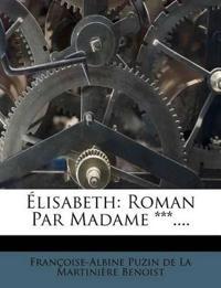 Elisabeth: Roman Par Madame ***....