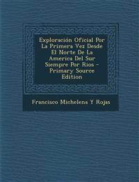 Exploracion Oficial Por La Primera Vez Desde El Norte de La America del Sur Siempre Por Rios