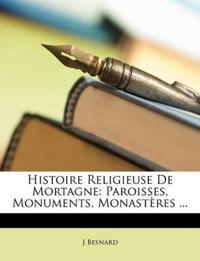 Histoire Religieuse De Mortagne: Paroisses, Monuments, Monastères ...