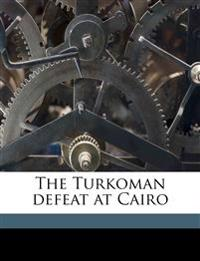 The Turkoman defeat at Cairo
