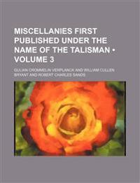 Miscellanies First Published Under the Name of the Talisman (Volume 3)