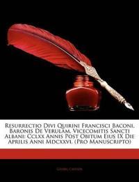 Resurrectio Divi Quirini Francisci Baconi, Baronis de Verulam, Vicecomitis Sancti Albani: CCLXX Annis Post Obitum Eius IX Die Aprilis Anni MDCXXVI. (P