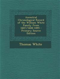 Ancestral Chronological Record of the William White Family from 1607/1608-1895