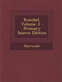 Roxobel, Volume 3 - Primary Source Edition