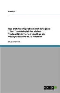 Das Definitionsproblem Der Kategorie Text Am Beispiel Der Sieben Textualitatskriterien Von R.-A. de Beaugrande Und W. U. Dressler