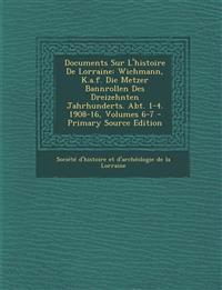 Documents Sur L'histoire De Lorraine: Wichmann, K.a.f. Die Metzer Bannrollen Des Dreizehnten Jahrhunderts. Abt. 1-4. 1908-16, Volumes 6-7 - Primary So