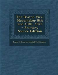 The Boston Fire, Novemeber 9th and 10th, 1872 - Primary Source Edition