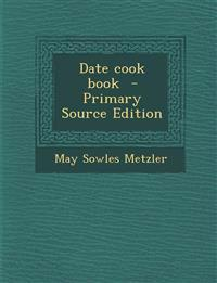 Date Cook Book - Primary Source Edition