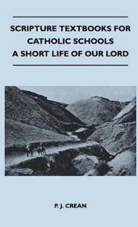 Scripture Textbooks For Catholic Schools - A Short Life Of Our Lord