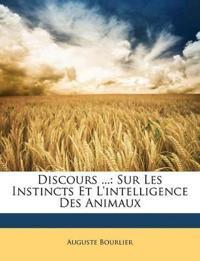 Discours ...: Sur Les Instincts Et L'intelligence Des Animaux