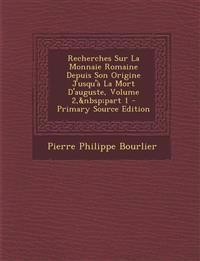 Recherches Sur La Monnaie Romaine Depuis Son Origine Jusqu'a La Mort D'Auguste, Volume 2, Part 1 - Primary Source Edition