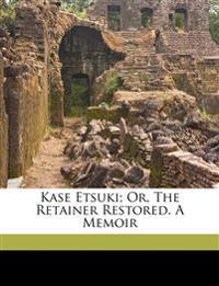 Kase Etsuki; or, The retainer restored. A memoir