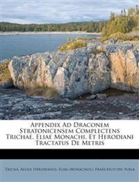 Appendix Ad Draconem Stratonicensem Complectens Trichae, Eliae Monachi, Et Herodiani Tractatus De Metris