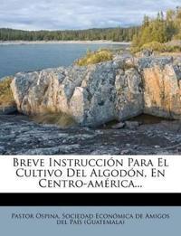 Breve Instrucción Para El Cultivo Del Algodón, En Centro-américa...