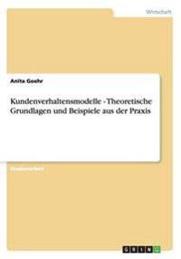 Kundenverhaltensmodelle - Theoretische Grundlagen und Beispiele aus der Praxis