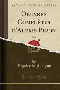 Oeuvres Complètes d'Alexis Piron, Vol. 4 (Classic Reprint)