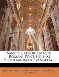 Sancti Gregorii Magni, Romani Pontificis: Xl Homiliarum in Evangelia ...
