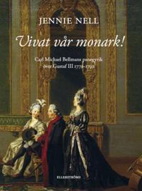 Vivat vår monark! Carl Michael Bellmans panegyrik över Gustaf III 1771–1792