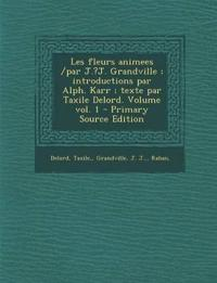 Les Fleurs Animees /Par J.?J. Grandville; Introductions Par Alph. Karr; Texte Par Taxile Delord. Volume Vol. 1 - Primary Source Edition