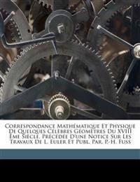 Correspondance Mathématique Et Physique De Quelques Célèbres Géomètres Du XVIII Ème Siècle. Précédée D'une Notice Sur Les Travaux De L. Euler Et Publ.