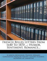 French Belles Lettres From 1640 To 1870 ...: Humor, Sentiment, Romance...