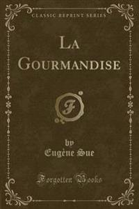 La Gourmandise (Classic Reprint)