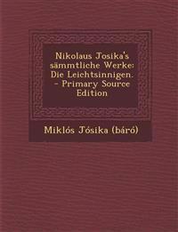 Nikolaus Josika's sämmtliche Werke: Die Leichtsinnigen. - Primary Source Edition