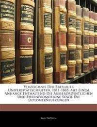 Verzeichnis Der Breslauer Universitätsschriften, 1811-1885: Mit Einem Anhange Enthaltend Die Ausserordentlichen Und Ehrenpromotione Sowie Die Diplomer