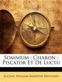 Somnium ; Charon ; Piscator Et De Luctu