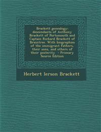 Brackett Genealogy: Descendants of Anthony Brackett of Portsmouth and Captain Richard Brackett of Braintree. with Biographies of the Immig