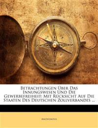 Betrachtungen ueber das Innungswesen und die Gewerbefreiheit: mit Rücksicht auf die Staaten des Deutschen Zollverbandes