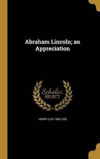 ABRAHAM LINCOLN AN APPRECIATIO