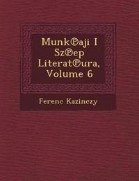 Munk¿aji I Sz¿ep Literat¿ura, Volume 6